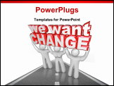 PowerPoint Template - Three people lift up the words We Want Change to demonstrate their demands that things improve and a team effort leads to success rather than same old results
